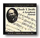 Claude T. Smith: A Symphonic Portrait